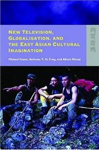 New Television, Globalization, and the East Asian Cultural Imagination