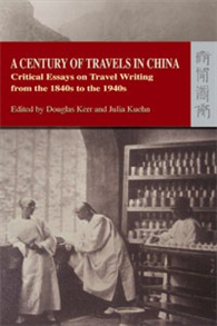 A Century of Travels in China : Critical Essays on Travel Writing from the 1840s to the 1940s
