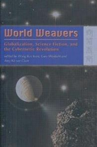 World Weavers : Globalization, Science Fiction, and The Cybernetic Revolution
