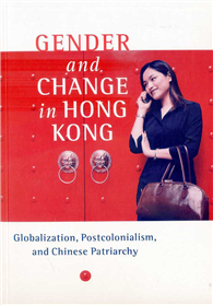 Gender and Change in Hong Kong : Globalization, Postcolonialism, and Chinese Patriarchy