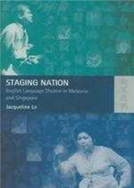 Staging Nation : English Language Theatre In Malaysia And Singapore