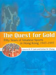 The Quest for Gold : Fifty Years of Amateur Sports in Hong Kong, 1947-1997