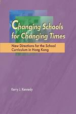 Changing Schools for Changing Times : New Directions for the School Curriculum in Hong Kong