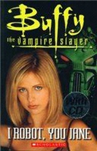 Scholastic ELT Readers Level 3: Buffy the Vampires: I Robot, You Jane with CD