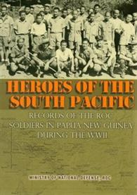 Heroes of the South Pacific-Records of the ROC Soldlers in Papua New Guinea Duri