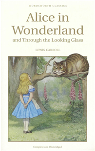 Alice in Wonderland and Through the Looking-Glass (Wordsworth Children's Classics)