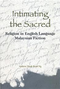 Intimating the Sacred:Religion in English Language Malaysian Fiction