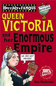 Horribly Famous: Queen Victoria and Her Enormous Empire