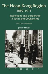 The Hong Kong Region 1850-1911:Institutions and Leadership in Town and Countryside