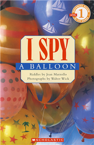 Scholastic Reader Level 1: I Spy a Balloon