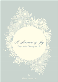 A Moment of Joy: Essays on Art, Writing and Life