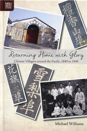 Returning Home with Glory:Chinese Villagers around the Pacific, 1849 to 1949