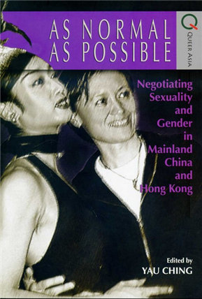 As Normal as Possible : Negotiating Sexuality and Gender in Mainland China and Hong Kong