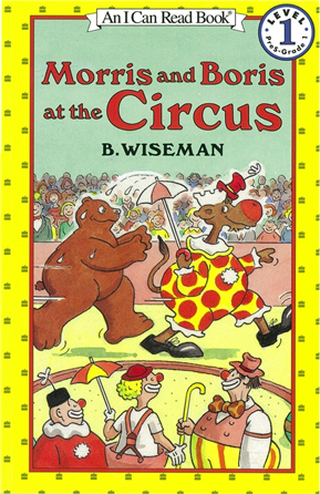 An I Can Read Book Leve l : Morris and Boris at the Circus