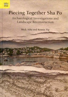Piecing Together Sha Po:Archaeological Investigations and Landscape Reconstruction